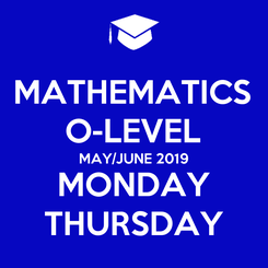 Poster: MATHEMATICS O-LEVEL MAY/JUNE 2019 MONDAY THURSDAY