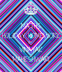 Poster: MATHS HOLIDAY HOMEWORK BY  VINAYAK MAHESHWARI