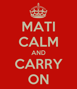 Poster: MATI CALM AND CARRY ON