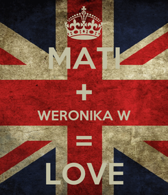 Poster: MATI + WERONIKA W = LOVE