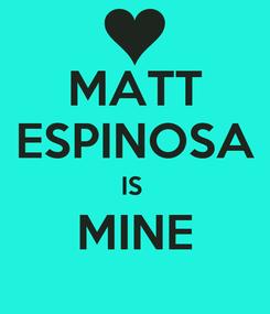 Poster: MATT ESPINOSA IS  MINE