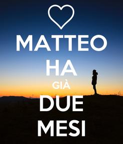 Poster: MATTEO HA GIÀ DUE MESI