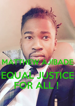 Poster:   MATTHEW AJIBADE EQUAL JUSTICE FOR ALL !