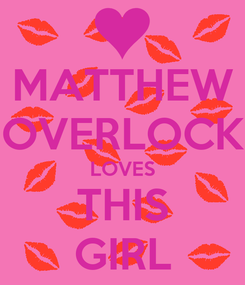 Poster: MATTHEW OVERLOCK LOVES THIS GIRL
