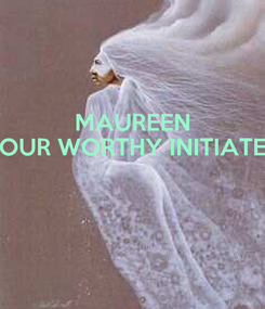 Poster: MAUREEN OUR WORTHY INITIATE