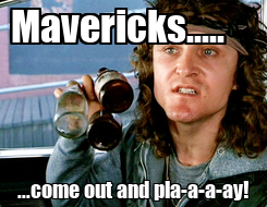 Poster: Mavericks.....     ...come out and pla-a-a-ay!