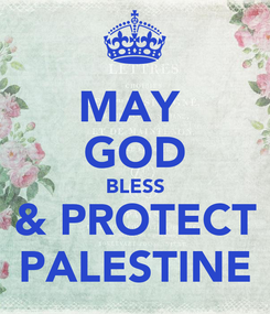 Poster: MAY  GOD BLESS & PROTECT PALESTINE