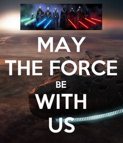 Poster: MAY THE FORCE BE WITH US
