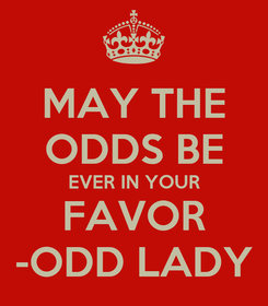 Poster: MAY THE ODDS BE EVER IN YOUR FAVOR -ODD LADY