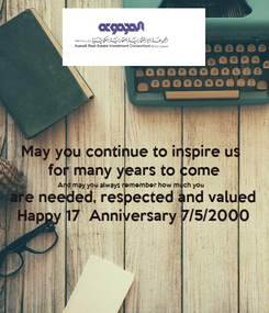 Poster: May you continue to inspire us  for many years to come And may you always remember how much you are needed, respected and valued Happy 17  Anniversary 7/5/2000