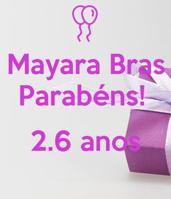 Poster: Mayara Bras Parabéns!   2.6 anos