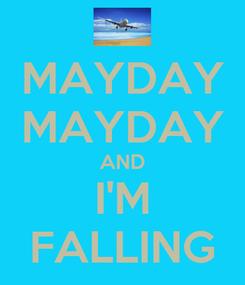 Poster: MAYDAY MAYDAY AND I'M FALLING