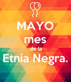 Poster: MAYO mes  de la Etnia Negra.