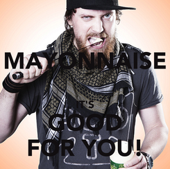 Poster: MAYONNAISE  IT'S GOOD FOR YOU!