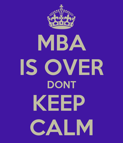 Poster: MBA IS OVER DONT KEEP  CALM