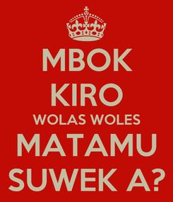 Poster: MBOK KIRO WOLAS WOLES MATAMU SUWEK A?
