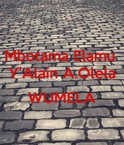 Poster: Mbotama Elamu  Y'Alain A.Olela  WUMELA
