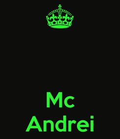Poster:    Mc Andrei