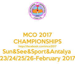 Poster: MCO 2017 CHAMPIONSHIPS https:\\facebook.com\mco2017 Sun&See&Sport&Antalya  23/24/25/26-February 2017
