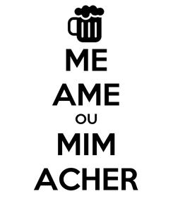 Poster: ME AME OU MIM ACHER