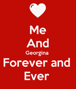 Poster: Me And Georgina  Forever and  Ever