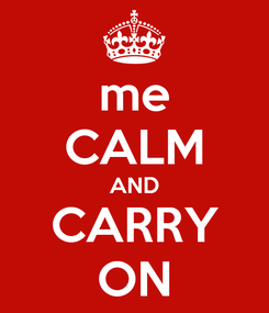 Poster: me CALM AND CARRY ON