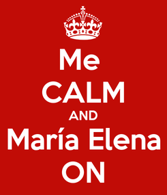Poster: Me  CALM AND María Elena ON
