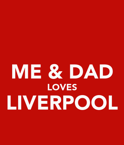 Poster:  ME & DAD LOVES LIVERPOOL