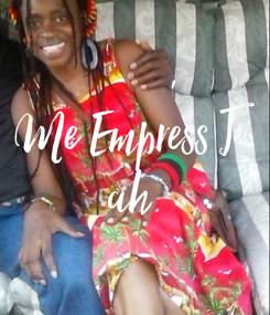 Poster: Me Empress J ah
