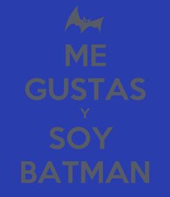 Poster: ME GUSTAS Y SOY  BATMAN