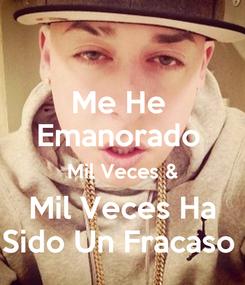 Poster: Me He  Emanorado  Mil Veces & Mil Veces Ha Sido Un Fracaso