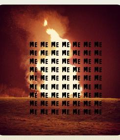 Poster: me me me me me me me  me me me me me me me  me me me me me me me  me me me me me me me  me me