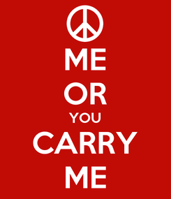 Poster: ME OR YOU CARRY ME