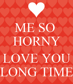 Poster: ME SO  HORNY  LOVE YOU LONG TIME