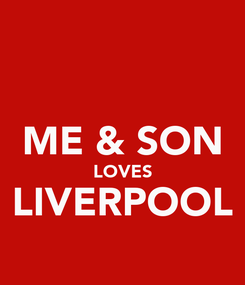 Poster:  ME & SON LOVES LIVERPOOL