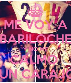 Poster: ME VOY A BARILOCHE Y NO ME CALMO   UN CARAJO