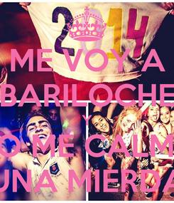 Poster: ME VOY A BARILOCHE Y NO ME CALMO UNA MIERDA