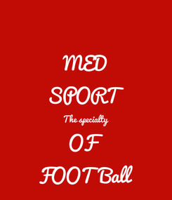 Poster: MED SPORT The specialty OF FOOT Ball