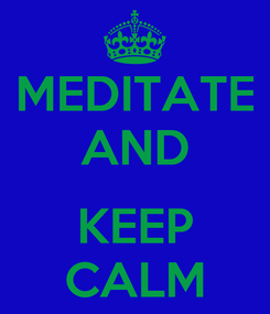 Poster: MEDITATE AND  KEEP CALM