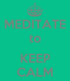Poster: MEDITATE to  KEEP CALM