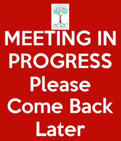 Poster: MEETING IN PROGRESS Please Come Back Later
