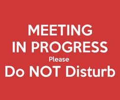 Poster: MEETING IN PROGRESS Please  Do NOT Disturb