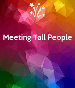 Poster: Meeting Tall People