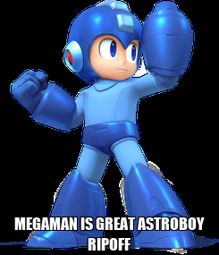 Poster:  MEGAMAN IS GREAT ASTROBOY RIPOFF