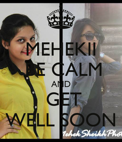 Poster: MEHEKII  BE CALM AND  GET WELL SOON