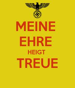 Poster: MEINE  EHRE  HEIGT  TREUE