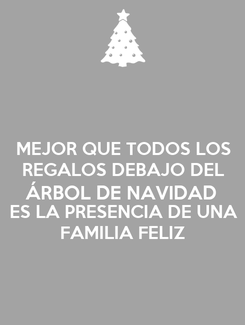 Poster: MEJOR QUE TODOS LOS REGALOS DEBAJO DEL ÁRBOL DE NAVIDAD ES LA PRESENCIA DE UNA FAMILIA FELIZ