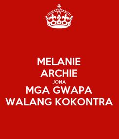 Poster: MELANIE ARCHIE JONA MGA GWAPA WALANG KOKONTRA