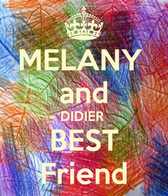 Poster: MELANY  and DIDIER  BEST Friend