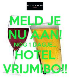 Poster: MELD JE NU AAN! NOG 1 DAGJE... HOTEL VRIJMIBO!!